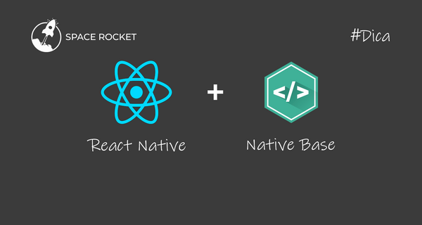 Dica Native Base - Construindo interfaces poderosas no React Native